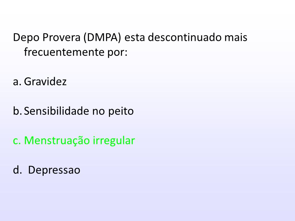 Depo Provera (DMPA) esta descontinuado mais frecuentemente por: