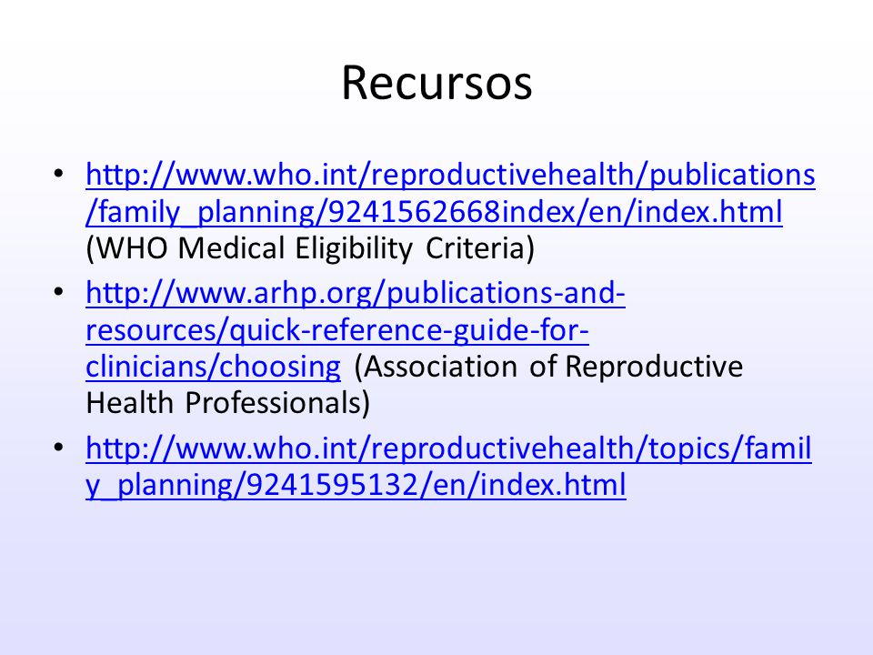 Recursos http://www.who.int/reproductivehealth/publications/family_planning/9241562668index/en/index.html (WHO Medical Eligibility Criteria)