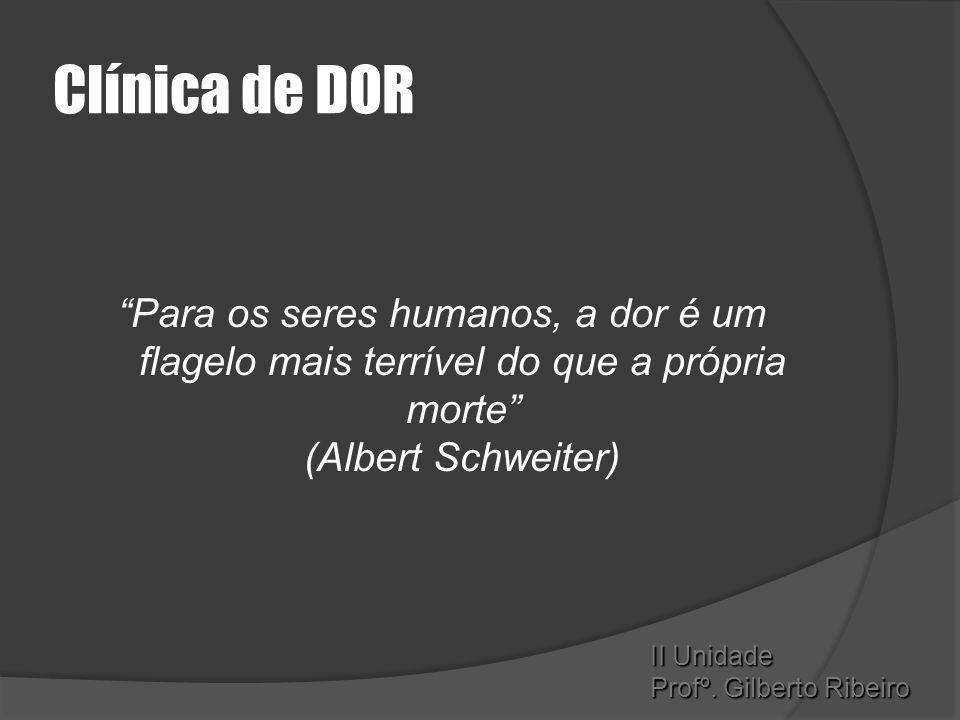 Clínica de DOR Para os seres humanos, a dor é um flagelo mais terrível do que a própria morte (Albert Schweiter)