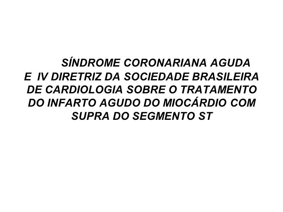 SÍNDROME CORONARIANA AGUDA E IV DIRETRIZ DA SOCIEDADE BRASILEIRA DE CARDIOLOGIA SOBRE O TRATAMENTO DO INFARTO AGUDO DO MIOCÁRDIO COM SUPRA DO SEGMENTO ST