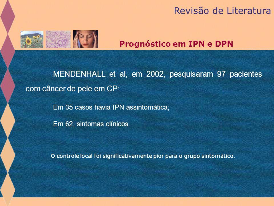 Revisão de Literatura Prognóstico em IPN e DPN. MENDENHALL et al, em 2002, pesquisaram 97 pacientes com câncer de pele em CP: