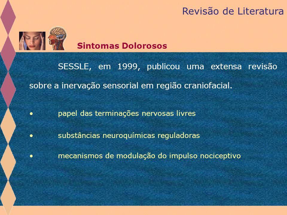 Revisão de Literatura Sintomas Dolorosos. SESSLE, em 1999, publicou uma extensa revisão sobre a inervação sensorial em região craniofacial.