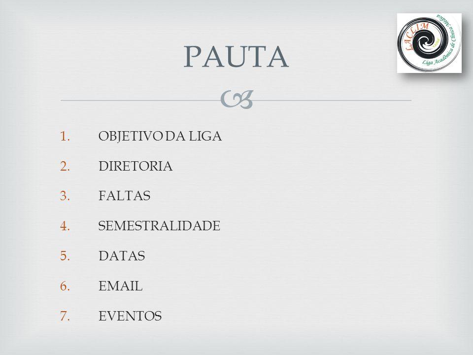 PAUTA OBJETIVO DA LIGA DIRETORIA FALTAS SEMESTRALIDADE DATAS EMAIL