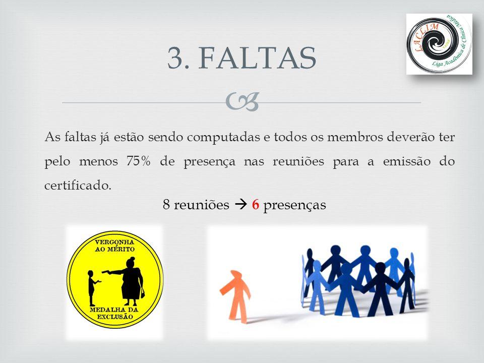 3. FALTAS 8 reuniões  6 presenças