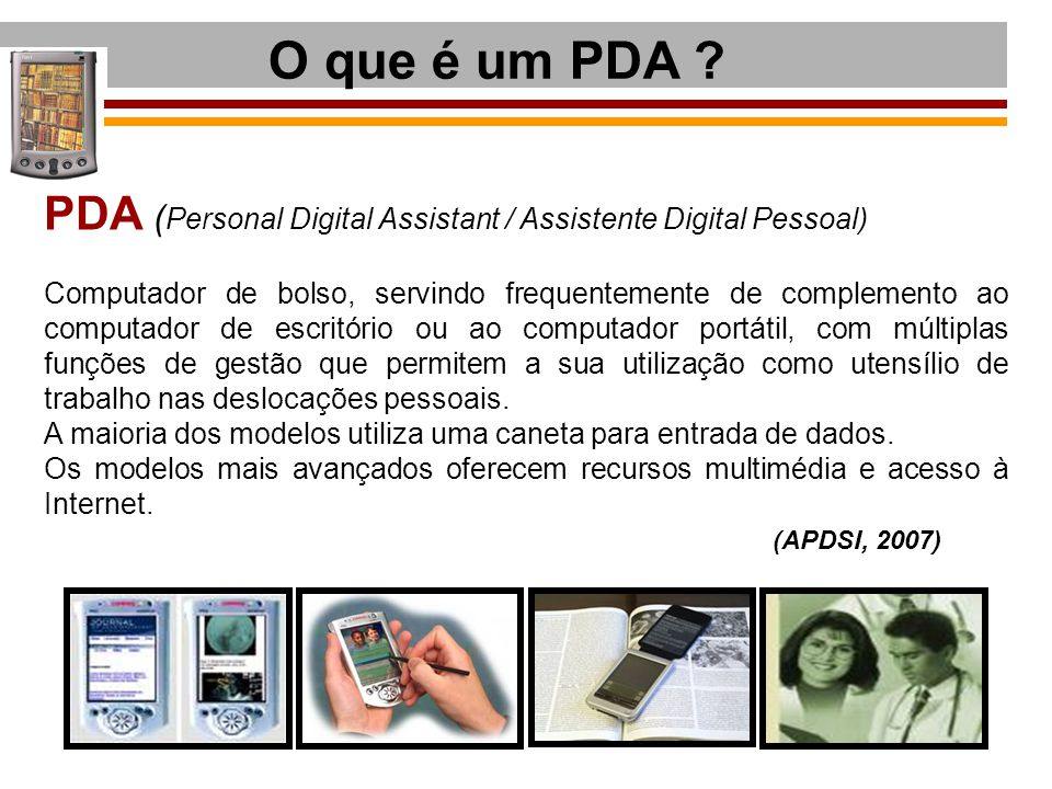 O que é um PDA PDA (Personal Digital Assistant / Assistente Digital Pessoal)