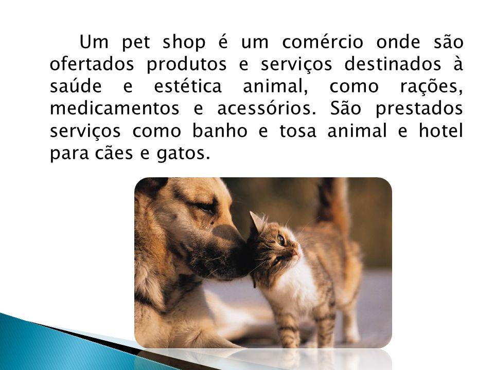 Um pet shop é um comércio onde são ofertados produtos e serviços destinados à saúde e estética animal, como rações, medicamentos e acessórios.