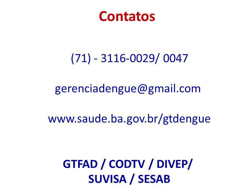 Contatos (71) - 3116-0029/ 0047 gerenciadengue@gmail.com