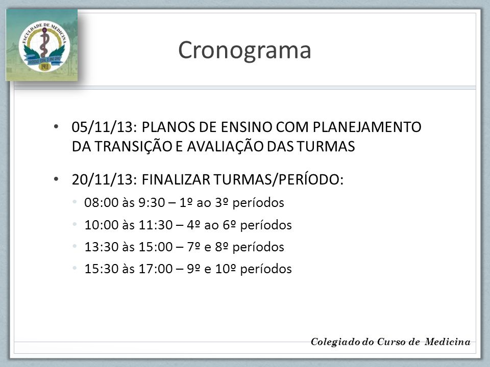 Cronograma 05/11/13: PLANOS DE ENSINO COM PLANEJAMENTO DA TRANSIÇÃO E AVALIAÇÃO DAS TURMAS. 20/11/13: FINALIZAR TURMAS/PERÍODO: