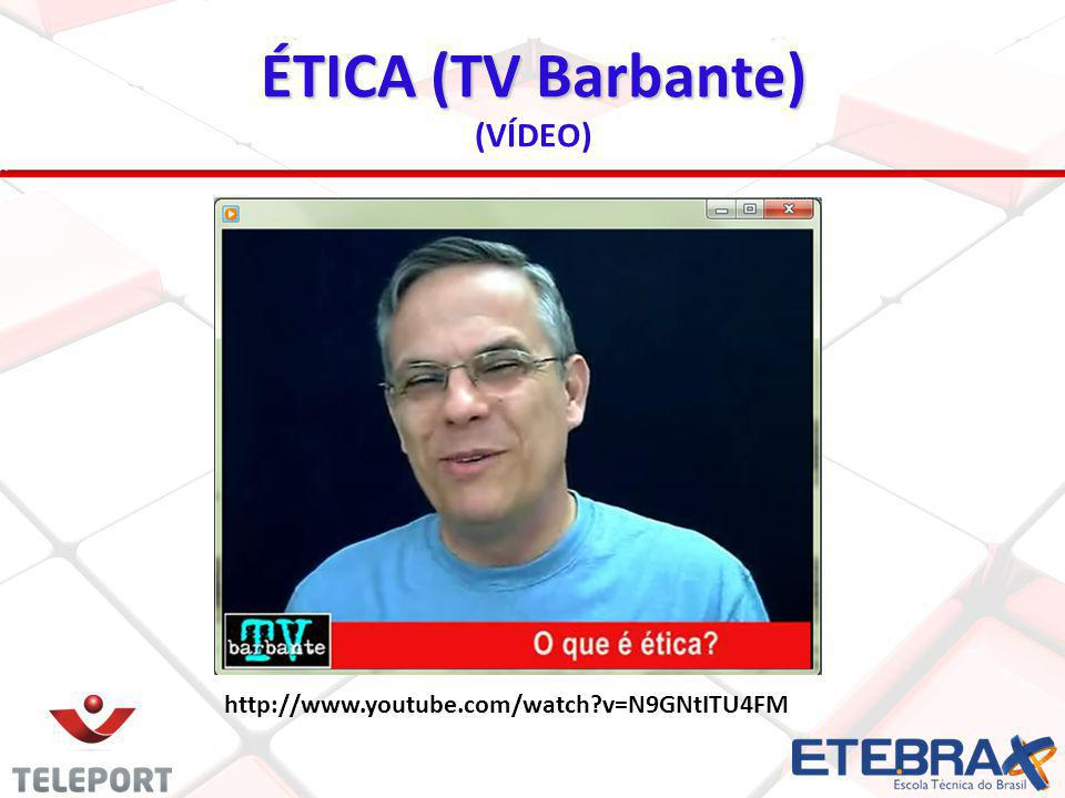 ÉTICA (TV Barbante) (VÍDEO) http://www.youtube.com/watch v=N9GNtITU4FM