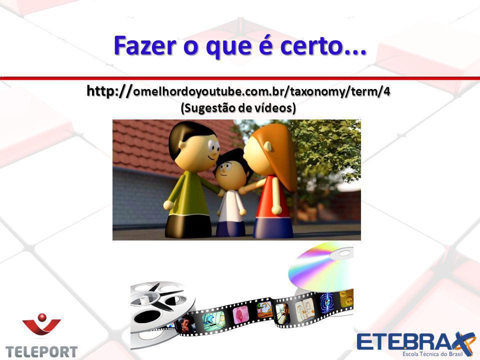 Fazer o que é certo... http://omelhordoyoutube.com.br/taxonomy/term/4