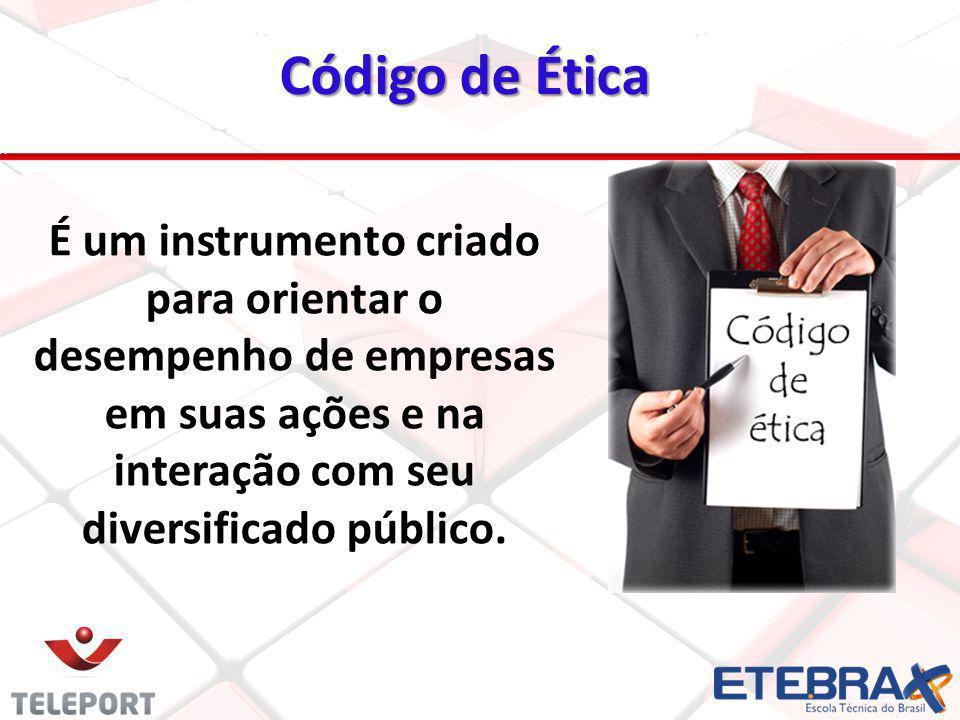 Código de Ética É um instrumento criado para orientar o desempenho de empresas em suas ações e na interação com seu diversificado público.