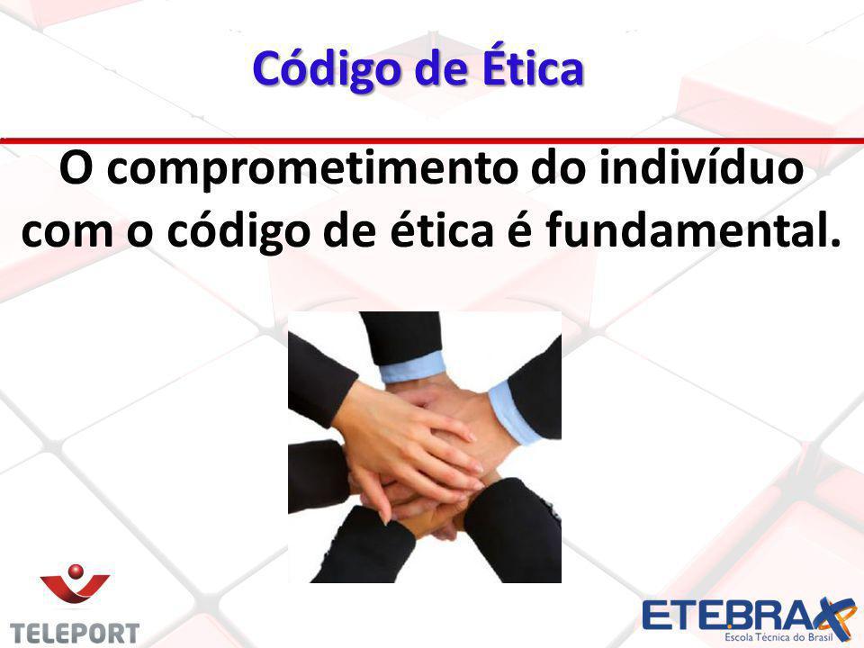 O comprometimento do indivíduo com o código de ética é fundamental.