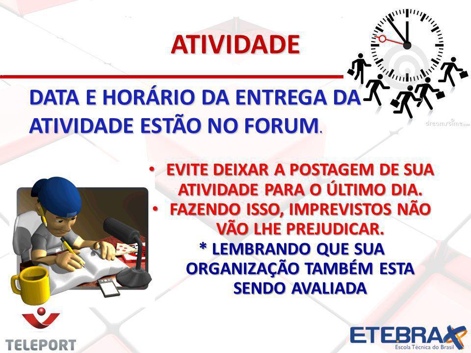 ATIVIDADE DATA E HORÁRIO DA ENTREGA DA ATIVIDADE ESTÃO NO FORUM.