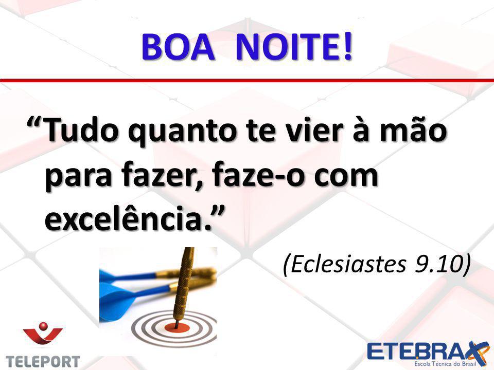 BOA NOITE! Tudo quanto te vier à mão para fazer, faze-o com excelência. (Eclesiastes 9.10)