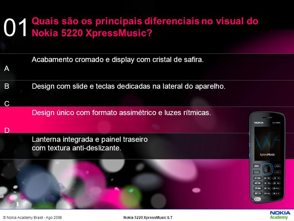 01 Quais são os principais diferenciais no visual do Nokia 5220 XpressMusic A. B. C. D. Acabamento cromado e display com cristal de safira.