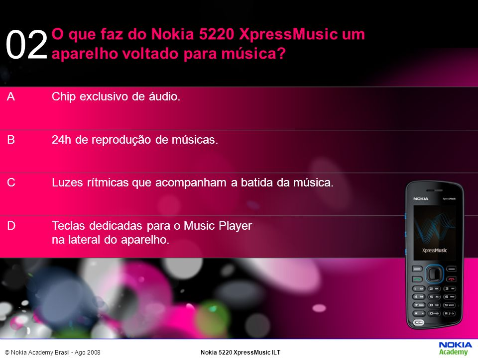 02 O que faz do Nokia 5220 XpressMusic um aparelho voltado para música A. B. C. D. Chip exclusivo de áudio.