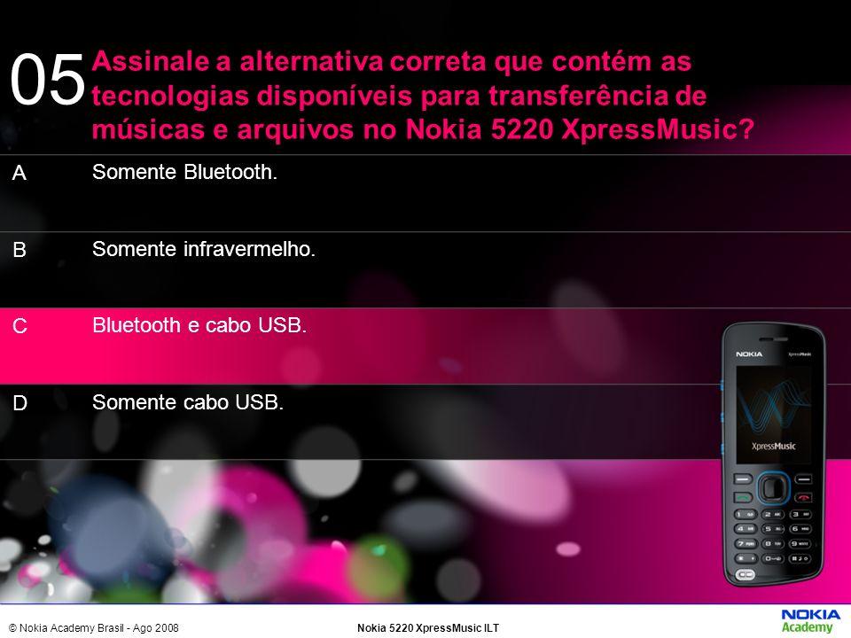 05 Assinale a alternativa correta que contém as tecnologias disponíveis para transferência de músicas e arquivos no Nokia 5220 XpressMusic