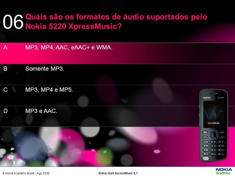 06 Quais são os formatos de áudio suportados pelo Nokia 5220 XpressMusic A. B. C. D. MP3, MP4, AAC, eAAC+ e WMA.