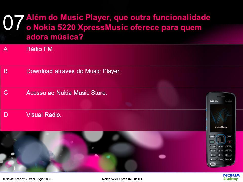 07 Além do Music Player, que outra funcionalidade o Nokia 5220 XpressMusic oferece para quem adora música