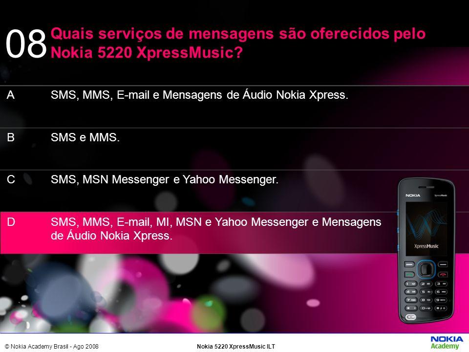 08 Quais serviços de mensagens são oferecidos pelo Nokia 5220 XpressMusic A. B. C. D. SMS, MMS, E-mail e Mensagens de Áudio Nokia Xpress.
