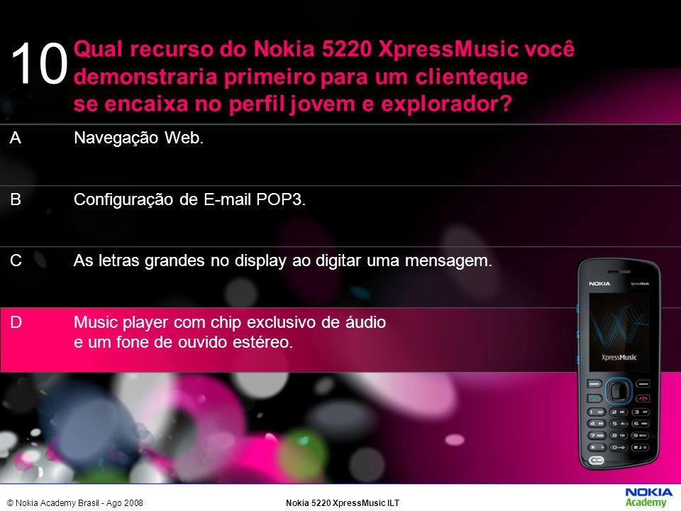 10 Qual recurso do Nokia 5220 XpressMusic você demonstraria primeiro para um clienteque se encaixa no perfil jovem e explorador