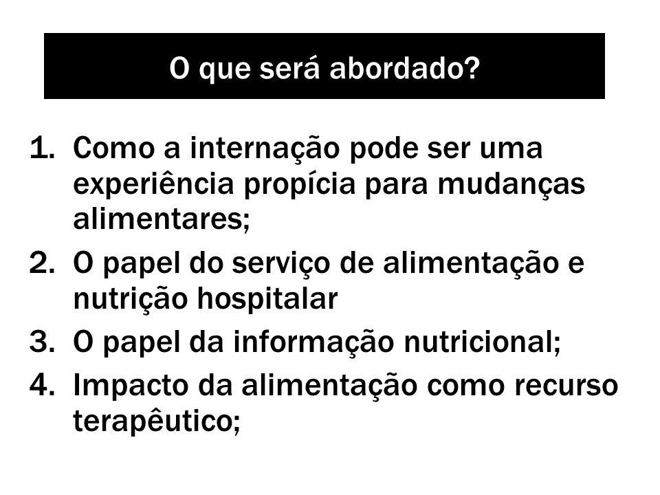 O que será abordado Como a internação pode ser uma experiência propícia para mudanças alimentares;