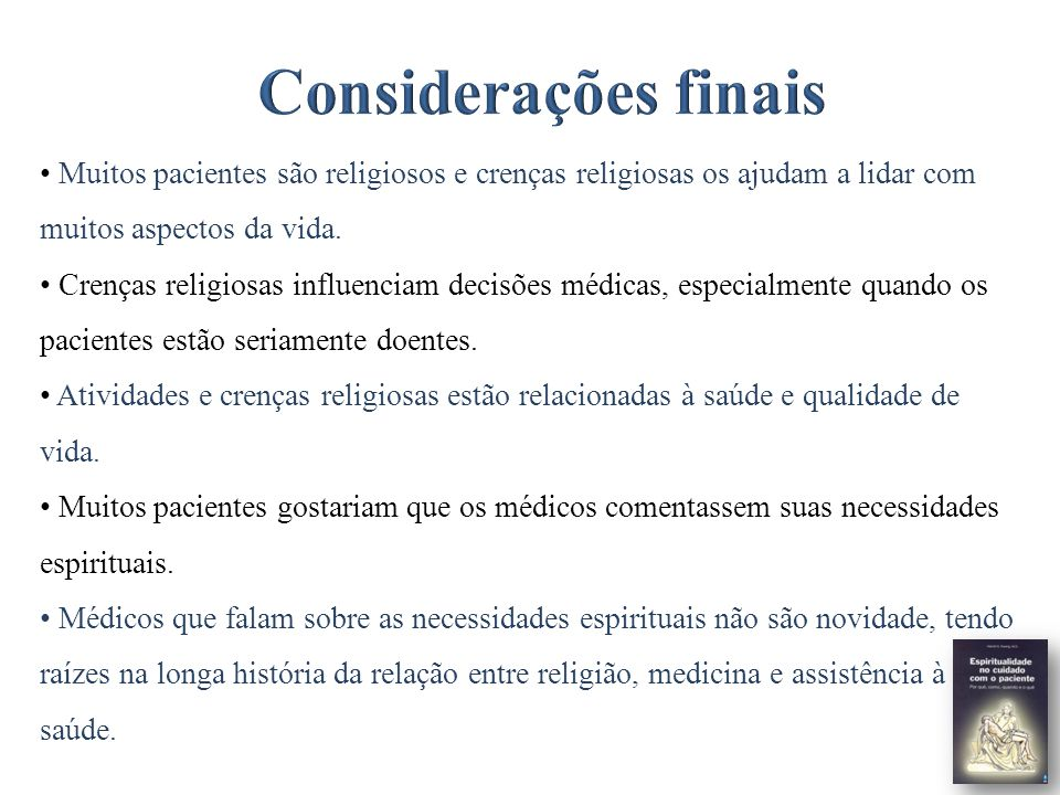 Considerações finais Muitos pacientes são religiosos e crenças religiosas os ajudam a lidar com muitos aspectos da vida.