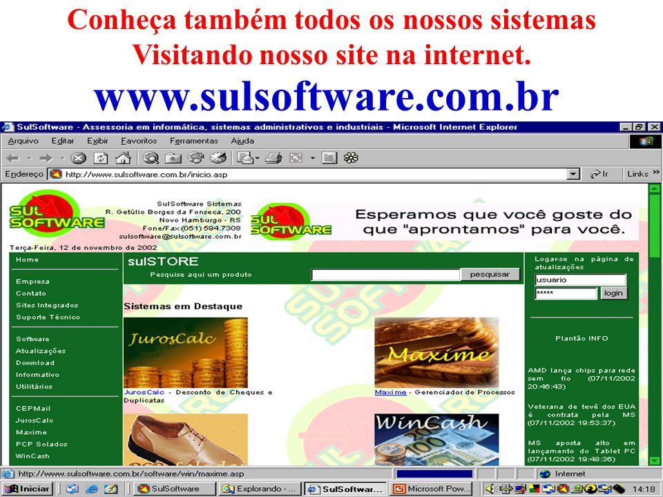 www.sulsoftware.com.br Conheça também todos os nossos sistemas