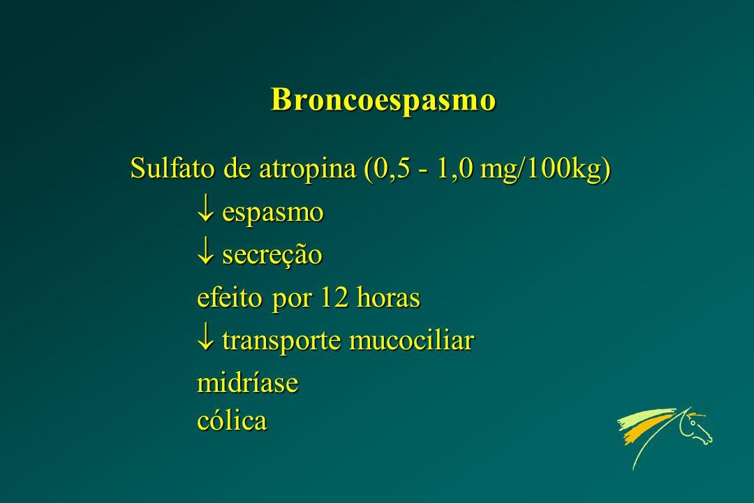 Broncoespasmo Sulfato de atropina (0,5 - 1,0 mg/100kg)  espasmo