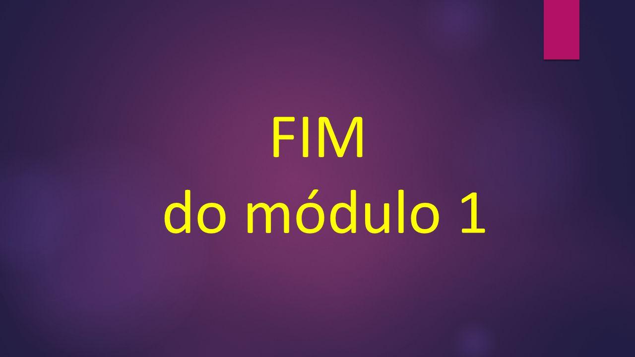 FIM do módulo 1