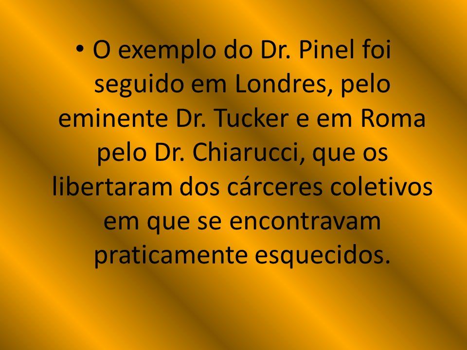 O exemplo do Dr. Pinel foi seguido em Londres, pelo eminente Dr