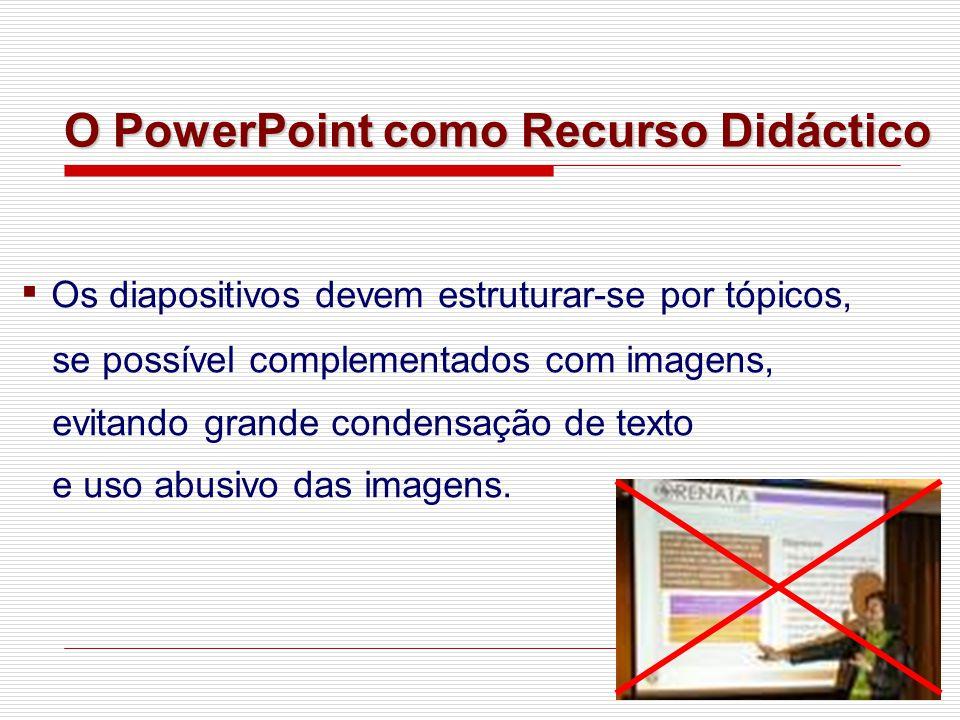 ▪ Os diapositivos devem estruturar-se por tópicos,