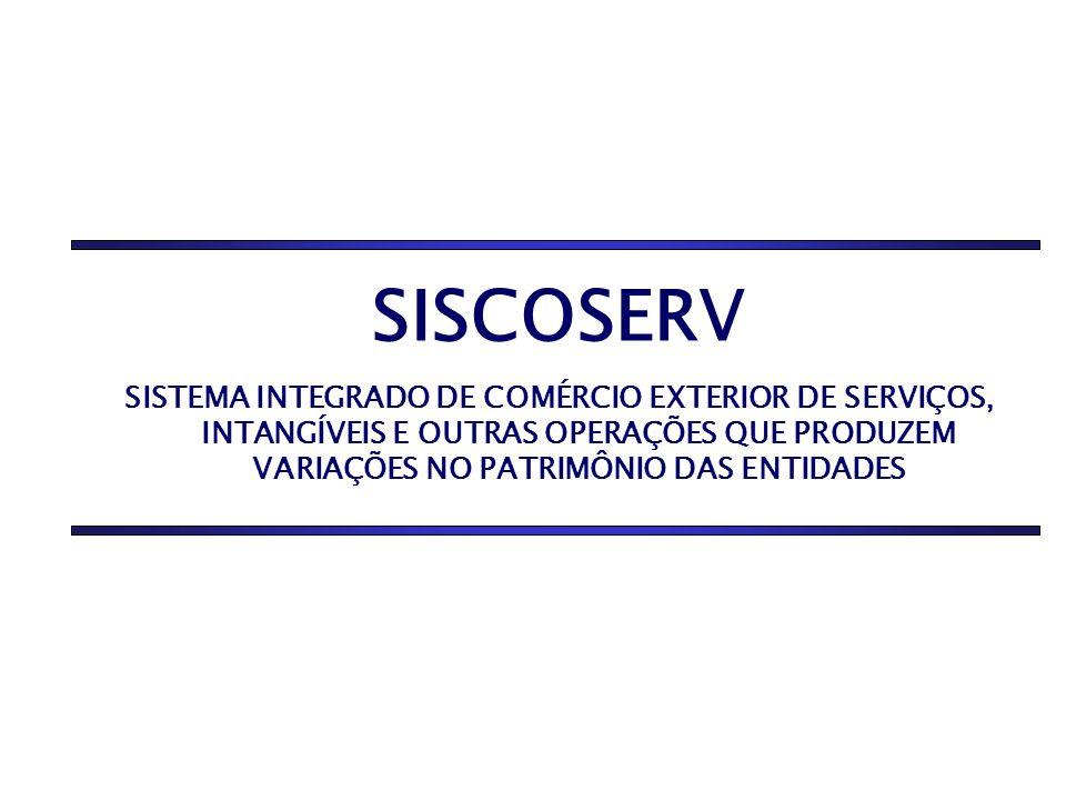 SISCOSERV SISTEMA INTEGRADO DE COMÉRCIO EXTERIOR DE SERVIÇOS, INTANGÍVEIS E OUTRAS OPERAÇÕES QUE PRODUZEM VARIAÇÕES NO PATRIMÔNIO DAS ENTIDADES.