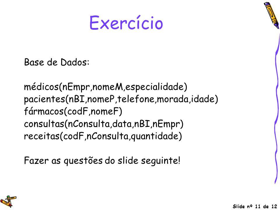 Exercício Base de Dados: médicos(nEmpr,nomeM,especialidade)