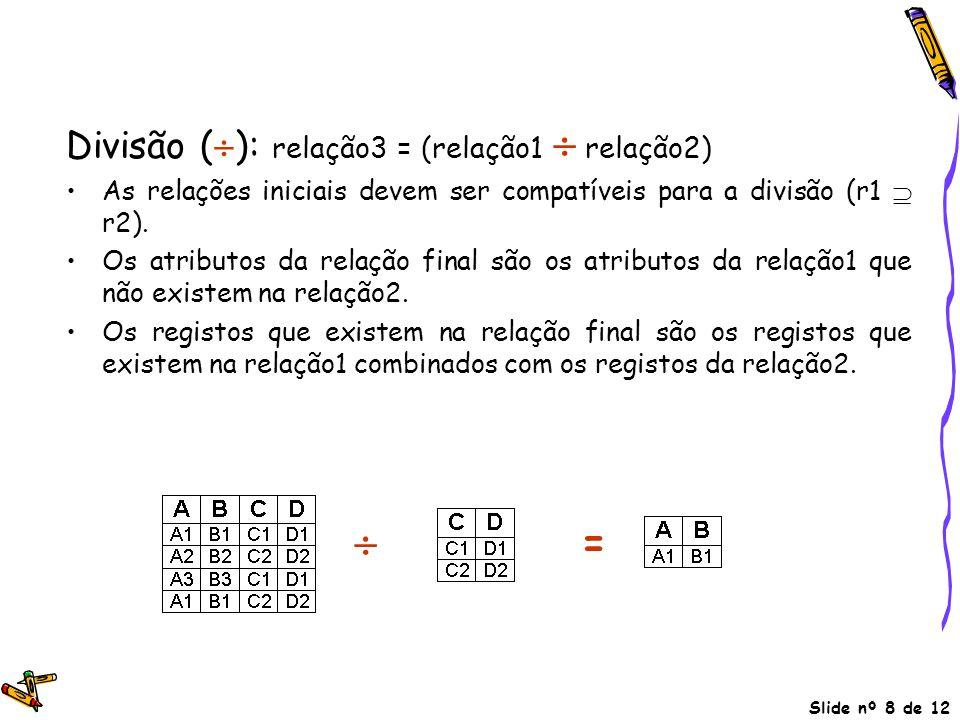 Divisão (): relação3 = (relação1  relação2)