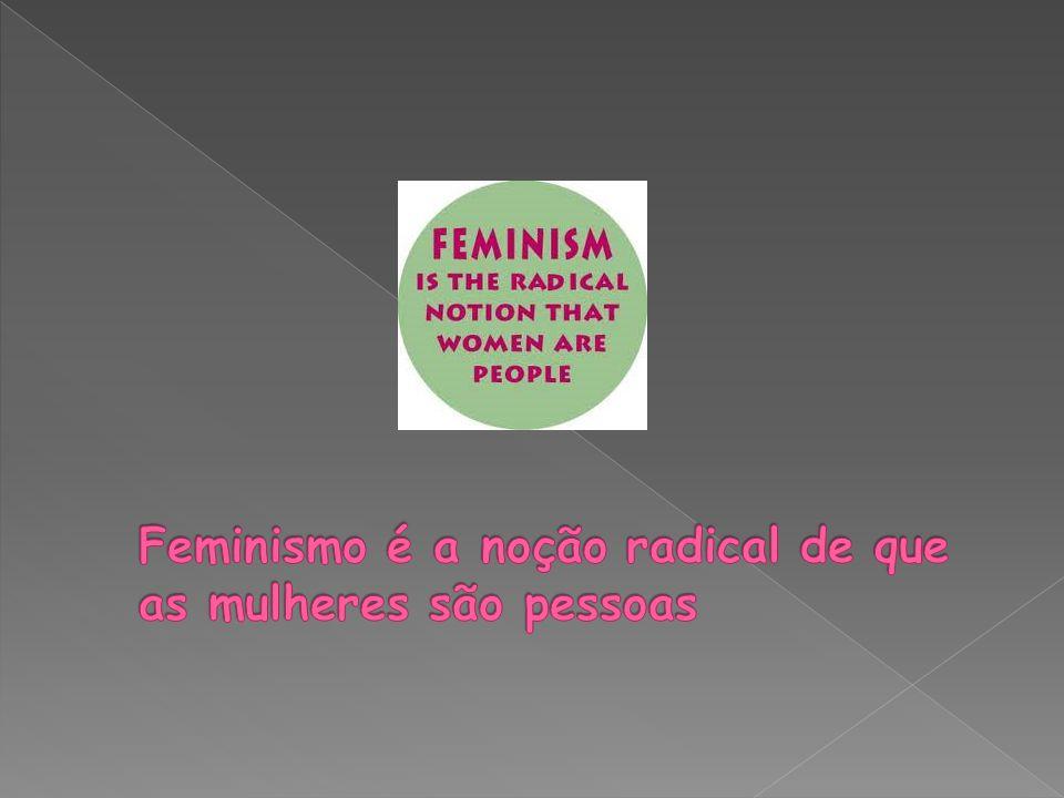 Feminismo é a noção radical de que as mulheres são pessoas