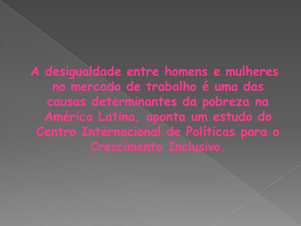 A desigualdade entre homens e mulheres no mercado de trabalho é uma das causas determinantes da pobreza na América Latina, aponta um estudo do Centro Internacional de Políticas para o Crescimento Inclusivo.