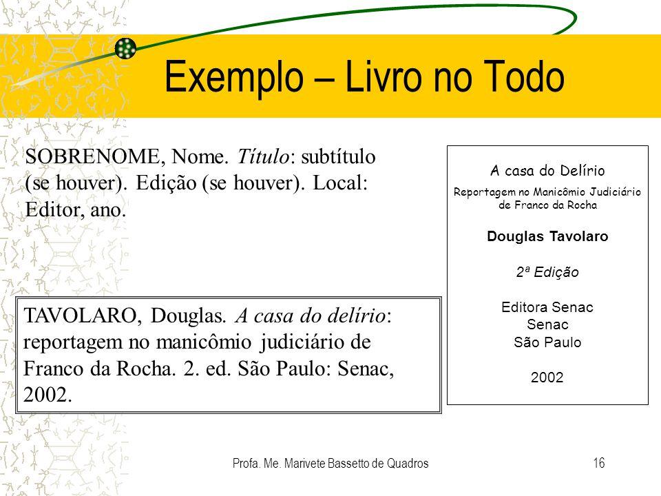 Exemplo – Livro no Todo SOBRENOME, Nome. Título: subtítulo (se houver). Edição (se houver). Local: Editor, ano.