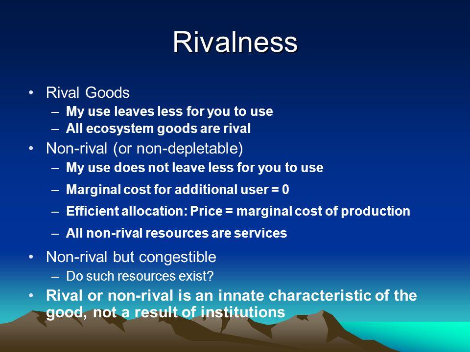 Rivalness Rival Goods Non-rival (or non-depletable)