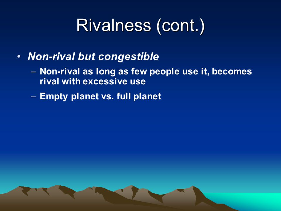 Rivalness (cont.) Non-rival but congestible