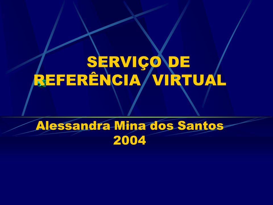 SERVIÇO DE REFERÊNCIA VIRTUAL Alessandra Mina dos Santos 2004