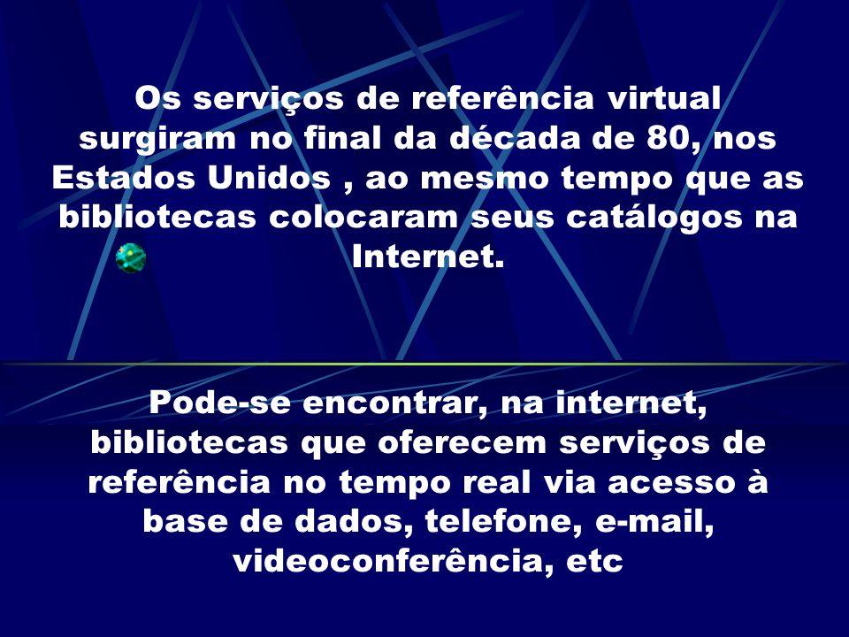 Os serviços de referência virtual surgiram no final da década de 80, nos Estados Unidos , ao mesmo tempo que as bibliotecas colocaram seus catálogos na Internet.