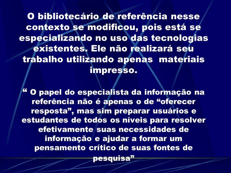 O bibliotecário de referência nesse contexto se modificou, pois está se especializando no uso das tecnologias existentes.