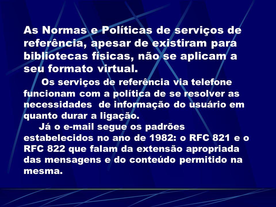 As Normas e Políticas de serviços de referência, apesar de existiram para bibliotecas físicas, não se aplicam a seu formato virtual.