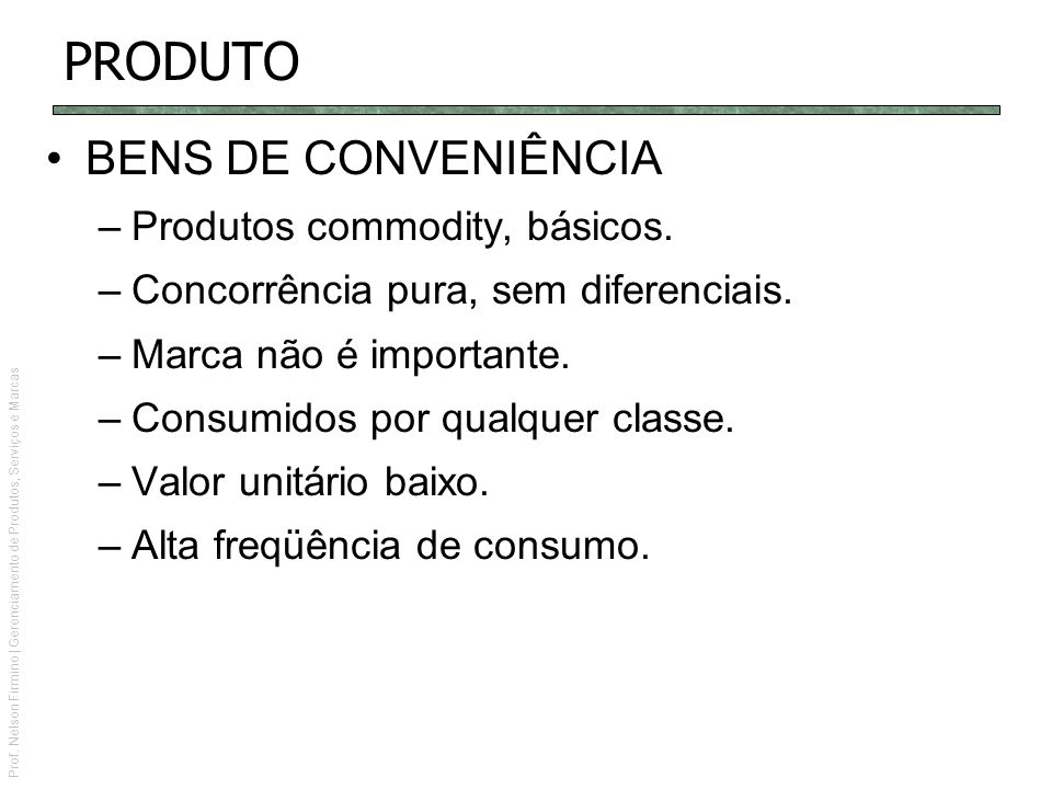 PRODUTO BENS DE CONVENIÊNCIA Produtos commodity, básicos.