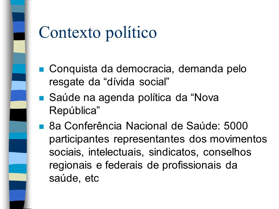 Contexto político Conquista da democracia, demanda pelo resgate da dívida social Saúde na agenda política da Nova República