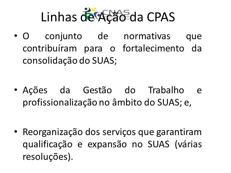 Linhas de Ação da CPAS O conjunto de normativas que contribuíram para o fortalecimento da consolidação do SUAS;