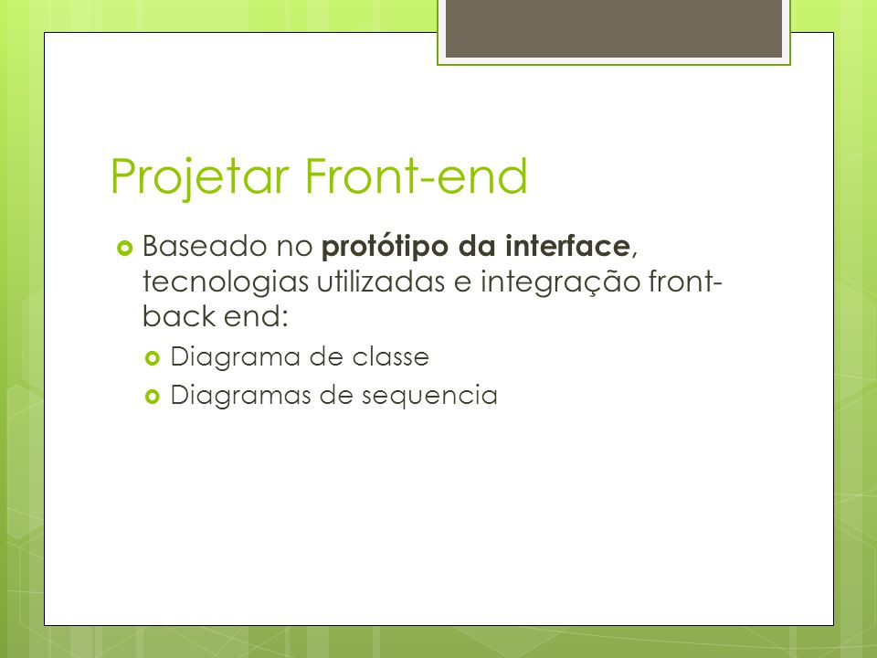 Projetar Front-end Baseado no protótipo da interface, tecnologias utilizadas e integração front-back end: