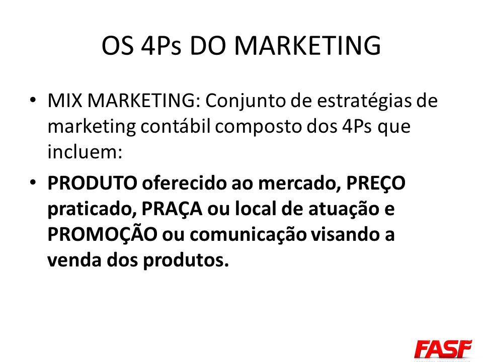 OS 4Ps DO MARKETING MIX MARKETING: Conjunto de estratégias de marketing contábil composto dos 4Ps que incluem: