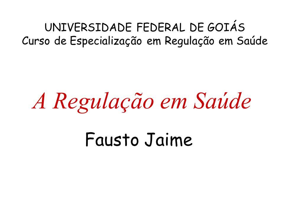 A Regulação em Saúde Fausto Jaime UNIVERSIDADE FEDERAL DE GOIÁS